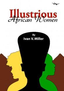 Illustrious African Women - Ivan V. Miller