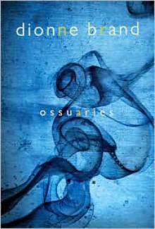Ossuaries - Dionne Brand