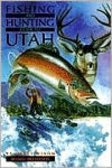 Fishing and Hunting Guide to Utah - Hartt Wixom