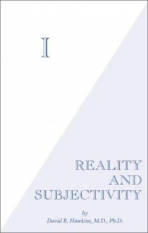 I: Reality and Subjectivity - David R. Hawkins