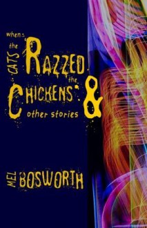 When the Cats Razzed the Chickens and Other Stories - Mel Bosworth