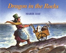 Dragon in the Rocks: A Story Based on the Childhood of the Early Paleontologist, - Marie Day