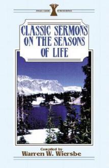 Classic Sermons on the Seasons of Life - Warren W. Wiersbe