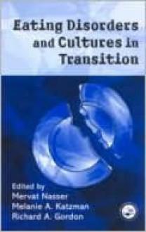 Eating Disorders and Cultures in Transition - Mervat Nasser, Richard Gordon, Melanie Katzman, Melanie Klatzman