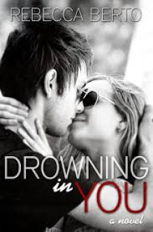 Drowning in You (Finding Forever In Us, #1) - Rebecca Berto