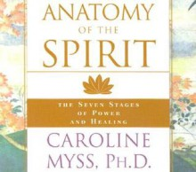 Anatomy of the Spirit: The Seven Stages of Power and Healing (Audiocd) - Caroline Myss
