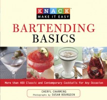 Knack Bartending Basics: More than 400 Classic and Contemporary Cocktails for Any Occasion - Cheryl Charming, Susan Bourgoin