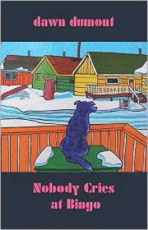 Nobody Cries at Bingo - Dawn Dumont