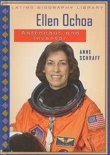 Ellen Ochoa: Astronaut and Inventor - Anne Schraff