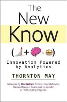 The New Know: Innovation Powered by Analytics - Thornton May