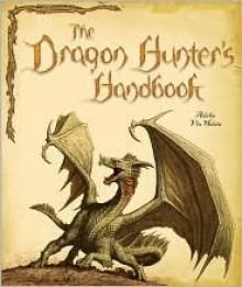 The Dragon Hunter's Handbook - Adelia Vin Helsin, Martin Howard, Miles Teves