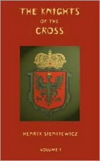 The Knights of the Cross - Volume 1 - Henryk Sienkiewicz