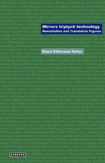 Mirrors Triptych Technology: Remediation and Translation Figures - Diana Silberman Keller, Wolfgang Schirmacher