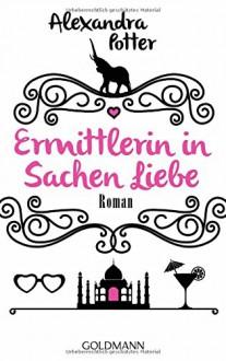 Ermittlerin in Sachen Liebe: Roman - Alexandra Potter