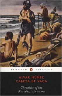 Chronicle of the Narvaez Expedition - Alvar Nunez Cabeza de Vaca, Harold Augenbraun (Editor), Fanny Bandelier (Translator), Ilan Stavans (Introduction)