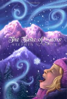 The Taste of Snow - Stephen V. Masse