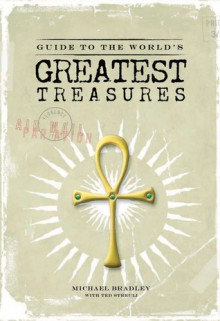 Guide to the World's Greatest Treasures - Michael Bradley, Ted Streuli