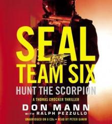 SEAL Team Six: Hunt the Scorpion - Don Mann, Ralph Pezzullo, Peter Ganim