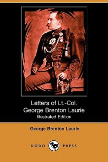 Letters of Lieut.-Colonel George Brenton Laurie (Illustrated Edition) (Dodo Press) - George Brenton Laurie