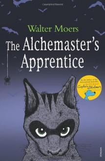 The Alchemaster's Apprentice: A Culinary Tale from Zamonia by Optimus Yarnspinner (Zamonia, #5) - Walter Moers, John Brownjohn, Moers