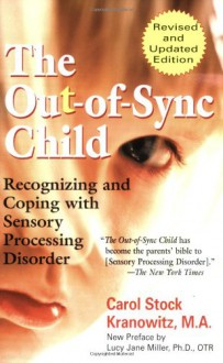 The Out-of-Sync Child: Recognizing and Coping with Sensory Processing Disorder - Carol Stock Kranowitz, Lucy Jane Miller