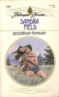 Goodbye Forever - Sandra Field
