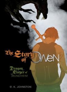 The Story of Owen - E.K. Johnston