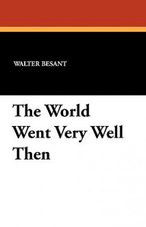 The World Went Very Well Then - Walter Besant