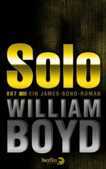 Solo: Ein James-Bond-Roman (German Edition) - William Boyd,Patricia Klobusiczky