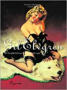 All His Glamorous American Pin-Ups - Gil Elvgren, Charles G. Martignette, Louis K. Meisel