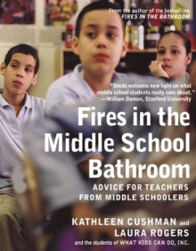Fires in the Middle School Bathroom: Advice for Teachers from Middle Schoolers (nookbook ) - Kathleen Cushman, Laura Rogers
