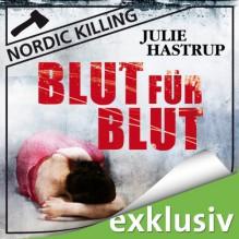 Blut für Blut (Nordic Killing) - Julie Hastrup,Vera Teltz,Audible GmbH