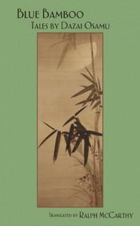 Blue Bamboo: Tales by Dazai Osamu - Osamu Dazai, Ralph McCarthy
