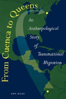 From Cuenca to Queens: An Anthropological Story of Transnational Migration - Ann Miles