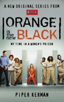 Orange Is the New Black: My Time in a Women's Prison - Piper Kerman