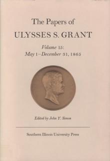 The Papers of Ulysses S. Grant, Volume 15: May 1 - December 31, 1865 - John Y. Simon, David M. Wilson, John Simon