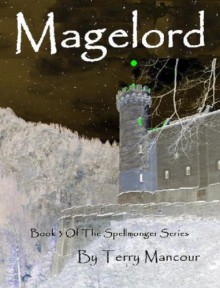 Magelord (The Spellmonger Series) - Terry Mancour