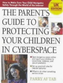 Parent's Guide to Protecting Children in Cyberspace - Parry Aftab