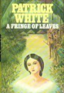 A Fringe of Leaves - Patrick White