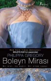 Boleyn Mirası - Philippa Gregory