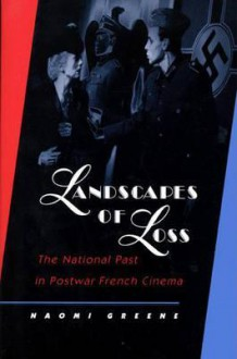 Landscapes of Loss: The National Past in Postwar French Cinema - Naomi greene
