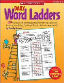 Daily Word Ladders: Grades 2�3: 100 Reproducible Word Study Lessons That Help Kids Boost Reading, Vocabulary, Spelling & Phonics Skills�Independently! - Timothy V. Rasinski