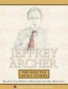 Jeffrey Archer: The Selected Short Stories - Martin Jarvis, Tony Britton, Jeffrey Archer, Alec McCowen