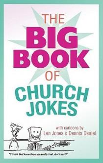 The Big Book of Church Jokes - Various, Len Jones, Dennis Daniel
