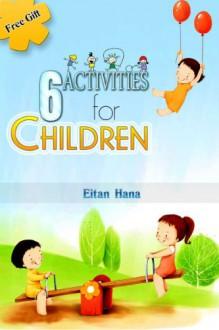 6 activities for children (Childrens books: fun things to do Book 1) - Eitan Hana