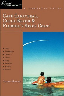 Cape Canaveral, Cocoa Beach & Florida's Space Coast: Great Destinations: A Complete Guide - Dianne Marcum