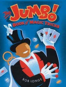The Jumbo Book of Magic Tricks - Bob Longe