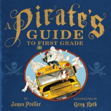 A Pirate's Guide to First Grade - James Preller,Greg Ruth