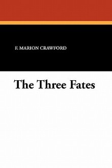The Three Fates - Francis Marion Crawford