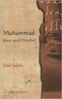 Muhammad: Man and Prophet - Adil Salahi